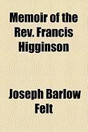 Memoir of the REV. Francis Higginson - Felt, Joseph B.