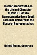 Memorial Addresses on the Life and Character of John H. Evins (a Representative from South Carolina), Delivered in the House of Representatives - Congress, United States