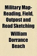 Military Map-Reading, Field, Outpost and Road Sketching - Beach, William Dorrance
