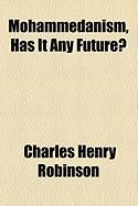 Mohammedanism, Has It Any Future? - Robinson, Charles Henry