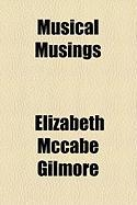Musical Musings - Gilmore, Elizabeth McCabe