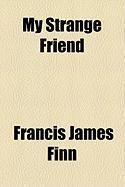 My Strange Friend - Finn, Francis James
