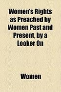 Women's Rights as Preached by Women Past and Present, by a Looker on - Women