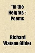 In the Heights; Poems - Gilder, Richard Watson