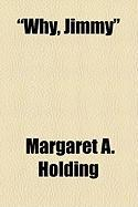Why, Jimmy - Holding, Margaret A.