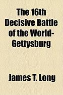 The 16th Decisive Battle of the World-Gettysburg - Long, James Thomas
