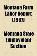 Montana Farm Labor Report (1967) - Section, Montana State Employment