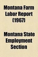 Montana Farm Labor Report (1967) - Section, Montana State Employment