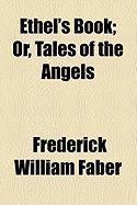 Ethel's Book; Or, Tales of the Angels - Faber, Frederick William