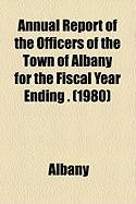 Annual Report of the Officers of the Town of Albany for the Fiscal Year Ending . (1980) - Albany