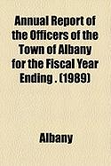 Annual Report of the Officers of the Town of Albany for the Fiscal Year Ending . (1989) - Albany