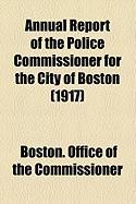 Annual Report of the Police Commissioner for the City of Boston (1917) - Commissioner, Boston Office of the