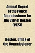 Annual Report of the Police Commissioner for the City of Boston (1923) - Commissioner, Boston Office of the