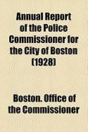 Annual Report of the Police Commissioner for the City of Boston (1928) - Commissioner, Boston Office of the