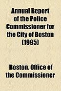 Annual Report of the Police Commissioner for the City of Boston (1995) - Commissioner, Boston Office of the