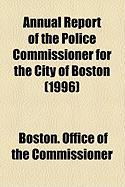 Annual Report of the Police Commissioner for the City of Boston (1996) - Commissioner, Boston Office of the