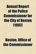 Annual Report of the Police Commissioner for the City of Boston (1997) - Commissioner, Boston Office of the
