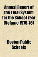 Annual Report of the Total System for the School Year (Volume 1975-76) - Schools, Boston Public