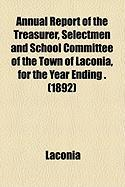 Annual Report of the Treasurer, Selectmen and School Committee of the Town of Laconia, for the Year Ending . (1892) - Laconia