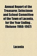 Annual Report of the Treasurer, Selectmen and School Committee of the Town of Laconia, for the Year Ending . (Volume 1966-1967) - Laconia