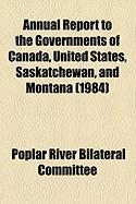 Annual Report to the Governments of Canada, United States, Saskatchewan, and Montana (1984) - Committee, Poplar River Bilateral