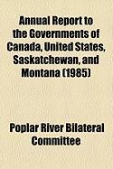 Annual Report to the Governments of Canada, United States, Saskatchewan, and Montana (1985) - Committee, Poplar River Bilateral