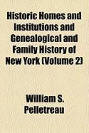 Historic Homes and Institutions and Genealogical and Family History of New York (Volume 2) - Pelletreau, William S.