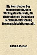 Die Konstitution Des Kamphers Und Seiner Wichtigsten Derivate; Die Theoretischen Ergebnisse Der Kampherforschung Monographisch Dargestellt - Wight, O. W.; Aschan, Ossian