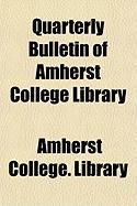 Quarterly Bulletin of Amherst College Library - Library, Amherst College