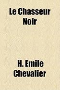 Le Chasseur Noir - Chevalier, H. Mile