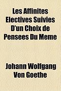Les Affinits Lectives Suivies D'Un Choix de Penses Du Mme - von Goethe, Johann Wolfgang