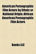 American Pornographic Film Actors by Ethnic or National Origin: African American Pornographic Film Actors