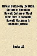Hawaii Culture by Location: Culture of Honolulu, Hawaii, Culture of Maui, Films Shot in Honolulu, Hawaii, Museums in Honolulu, Hawaii