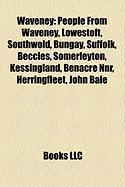 Waveney: People from Waveney, Lowestoft, Southwold, Bungay, Suffolk, Beccles, Somerleyton, Kessingland, Benacre Nnr, Herringfle