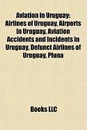Aviation in Uruguay: Airlines of Uruguay, Airports in Uruguay, Aviation Accidents and Incidents in Uruguay, Defunct Airlines of Uruguay, Pl