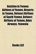 Aviation in Yemen: Airlines of Yemen, Airports in Yemen, Defunct Airlines of South Yemen, Defunct Airlines of Yemen, Aden Airways, Yemeni