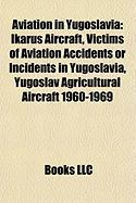 Aviation in Yugoslavia: Ikarus Aircraft, Victims of Aviation Accidents or Incidents in Yugoslavia, Yugoslav Agricultural Aircraft 1960-1969