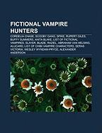 Fictional Vampire Hunters: Cordelia Chase, Scooby Gang, Spike, Rupert Giles, Buffy Summers, Anita Blake, List of Fictional Vampires, Slayer