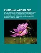 Fictional Wrestlers: Fictional Luchadores, Fictional Professional Wrestlers, Fictional Sumo Wrestlers, Kinnikuman Characters, Thing
