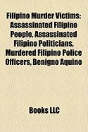 Filipino Murder Victims: Assassinated Filipino People, Assassinated Filipino Politicians, Murdered Filipino Police Officers, Benigno Aquino