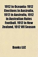 1912 in Oceania: 1912 Elections in Australia, 1912 in Australia, 1912 in Australian Rules Football, 1912 in New Zealand, 1912 Vfl Seaso