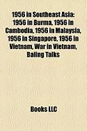 1956 in Southeast Asia: 1956 in Burma, 1956 in Cambodia, 1956 in Malaysia, 1956 in Singapore, 1956 in Vietnam, War in Vietnam, Baling Talks