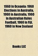 1960 in Oceania: 1960 Elections in Australia, 1960 in Australia, 1960 in Australian Rules Football, 1960 in Fiji, 1960 in New Zealand