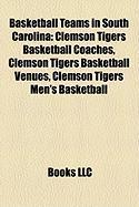 Basketball Teams in South Carolina: Clemson Tigers Basketball Coaches, Clemson Tigers Basketball Venues, Clemson Tigers Men's Basketball