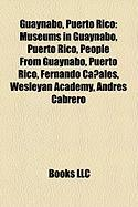 Guaynabo, Puerto Rico: Museums in Guaynabo, Puerto Rico, People from Guaynabo, Puerto Rico, Fernando Caales, Wesleyan Academy, Andrs Cabrero