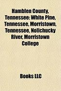 Hamblen County, Tennessee: White Pine, Tennessee, Morristown, Tennessee, Nolichucky River, Morristown College