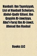 Hanbali: Ibn Taymiyyah, List of Hanbali Scholars, Abdul-Qadir Gilani, Ibn Qayyim Al-Jawziyya, Abu'l-Faraj Ibn Al-Jawzi, Ahmad I