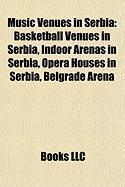 Music Venues in Serbia: Basketball Venues in Serbia, Indoor Arenas in Serbia, Opera Houses in Serbia, Belgrade Arena
