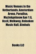 Music Venues in the Netherlands: Amsterdam Arena, Paradiso, Muziekgebouw Aan 't Ij, Occii, Melkweg, Heineken Music Hall, Bimhuis