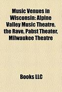 Music Venues in Wisconsin: Alpine Valley Music Theatre, the Rave, Pabst Theater, Milwaukee Theatre